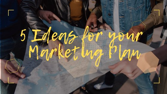 5 Ideas for your Marketing Plan