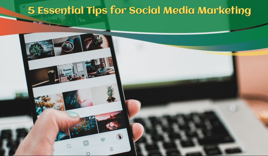 5 Essential Tips for Social Media Marketing