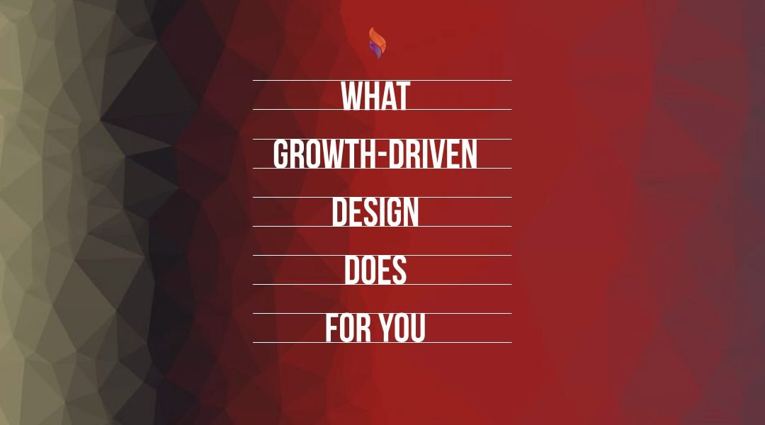 What Growth-Driven Design Does For You