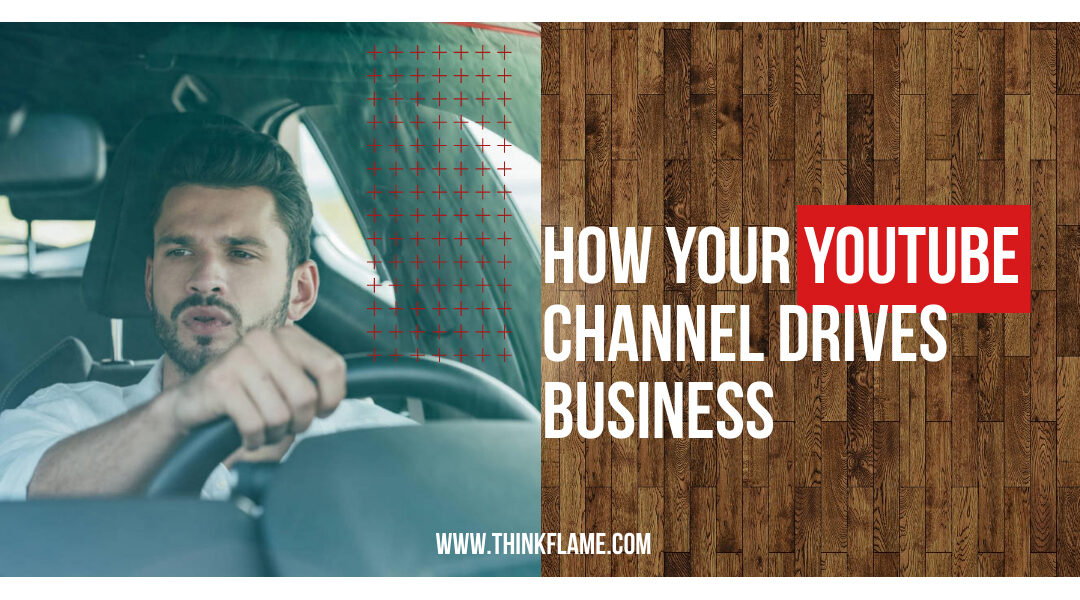 How Your YouTube Channel Drives Business