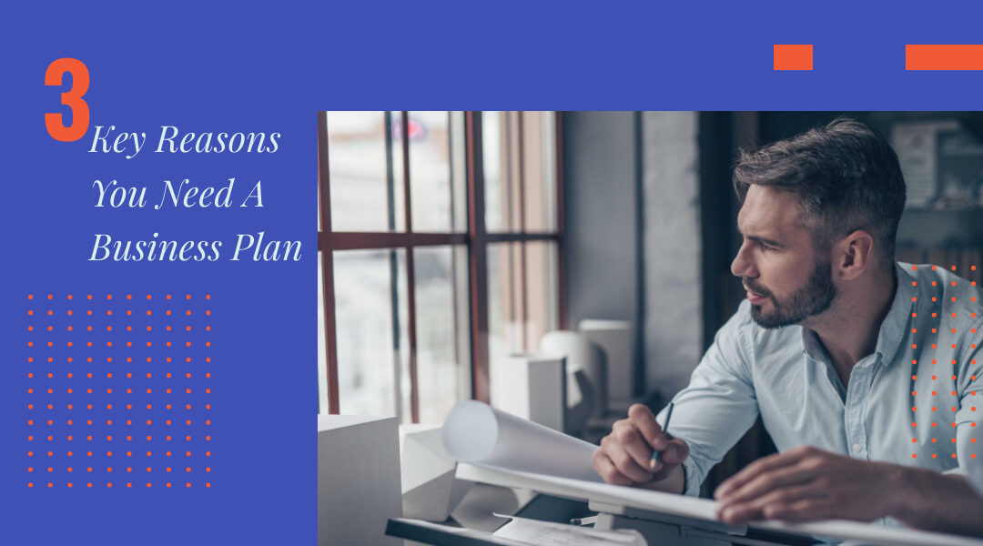 3 Key Reasons You Need A Business Plan