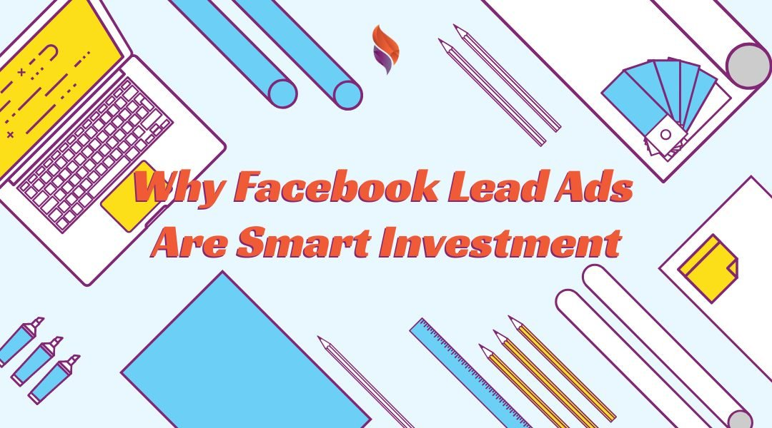 Why Facebook Lead Ads Are Smart Investment for Your Business