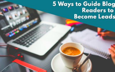5 Ways to Guide Blog Readers to Become Leads
