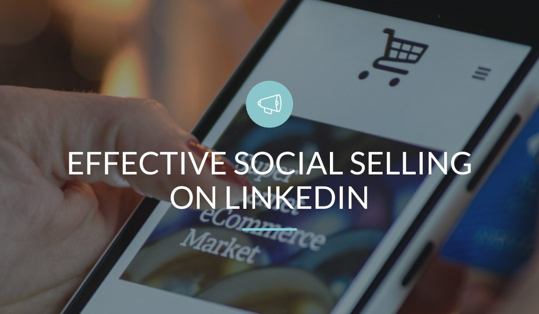 Effective Social Selling on LinkedIn: Putting in the Time!