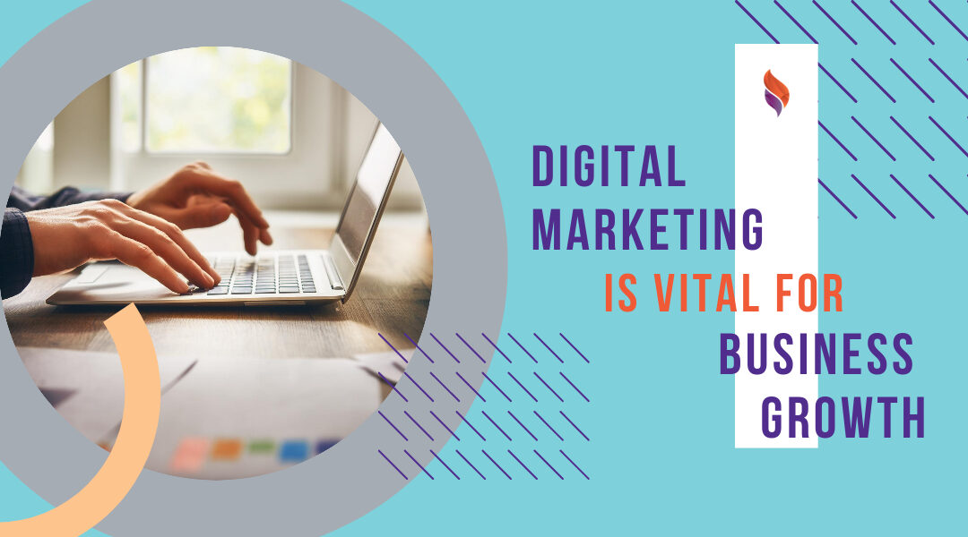 Why Digital Marketing Is Vital for Business Growth